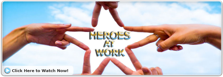 Watch Our Heroes at Work Video Series Banner